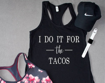 b38c053471251d I Do It For The Tacos Tank   Workout Shirt   Workout Tanks   Gym Tanks   Funny  Workout Shirt   Funny Workout Tank   Workout Tanks For Women