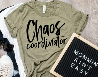 Chaos coordinator shirt/mom life/mom shirts/tired mom/gifts for mom/ mom tees/mom tshirt/mom tops/mom clothes/ Funny mom shirt/ Funny mom