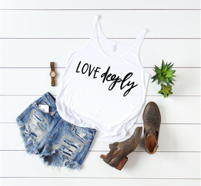 Love Deeply Tank  Love Deeply Shirt  Love Tank  Positive Tank  Inspirational Tank  Motivational Tank  Womens Graphic Tee