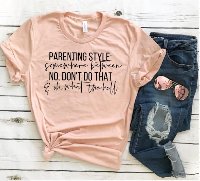 8160b419 Parenting Style Shirt / Mom Shirt / Mom Shirt With Sayings / | Etsy