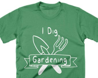 I Dig Gardening Shirt Funny Tshirts Gardener Gift Fathers Day Gift Gifts For Gardeners Mens Tshirt Dad Gifts Womens Graphic Tees Plant Shirt