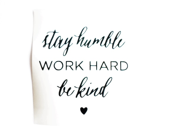Stay humble work hard be kind decal inspirational decals - Stay humble wallpaper ...