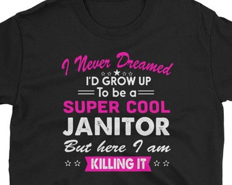 72f57994 Janitor Shirt Janitor Gift Killing it Tee