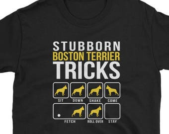 df6e0471 Boston Terrier Shirt Gift Stubborn Tricks Dog Mom Dad Tee
