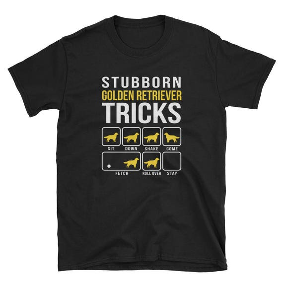 Stubborn Golden Retriever Tricks t-shirt.