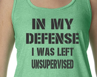 Funny Racerback Tank Top, In My Defense I was Left Unsupervised Tank Top Funny Tank Top New Tank Top Shirt With Saying Funny T Shirt Her Tee