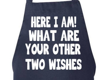 Here I AM! What Are Your Other Two Wishes Grilling Gifts Mens Aprons Mens Grilling Apron, BBQ Apron, Man Apron, Mens BBQ Apron, Full Apron
