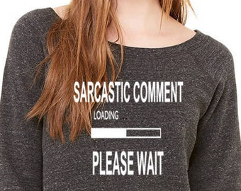 Funny Sweatshirt Sarcastic Comment Loading Please Wait Sarcastic Sweatshirt Best Friend Gift Nasty Woman, Gift for Her, Ideas for Wife Comfy