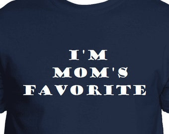 Funny T-Shirt I'm Mom's Favorite Shirt Gift for Him Gift for Her Birthday Gift Gift for Sister Gift for Brother Wifey Gift Gift for Husband