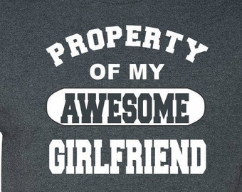 Property of My Awesome Girlfriend, Gift for Boyfriend, Anniversary Gift, Gift for Him, Gift Ideas for Boyfriend, His Present,  Shirt for Him