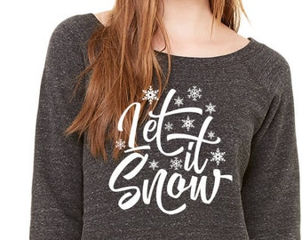 Christmas Sweatshirt, Let it Snow, Gift for Sister, Gift for Girlfriend, Xmas Gifts, Sweatshirt Slouchy, Ladies Sweatshirt, Xmas Sweatshirt