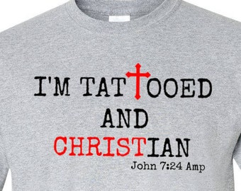 Christian Tee I'M TATTOOED AND CHRISTIAN Tee Shirt  God T Shirt Gift for Him Gift for Her Birthday Gift Religious Shirt Inspirational Tee