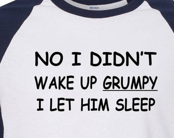 Funny Shirt No I Didn't Wake Up Grumpy I Let Him Sleep Raglan Shirt Gift for Mom Birthday Gift Gift for Her Mothers Day Gift Christmas Gift