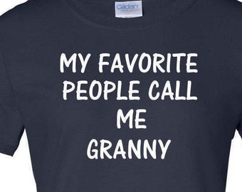 Granny Tee Shirt My Favorite People Call Me Granny Tee Shirt for Her Birthday Gift Mothers Day Gift Gift for Mom Gift for Granny Grandma Tee