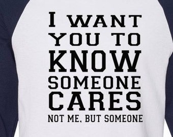 I Want You To Know Someone Cares Not Me Funny Baseball Tee Sarcastic Raglan Mom Life Gift for Her Gift Wife Unique Girlfriend Gift Mom Gift