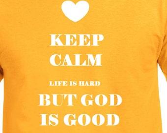 Christian Tee Shirt Keep Calm Life is Hard But GOD is Good Jesus Shirt God Tee Religious Tee Inspirational Shirt Gift for Her Gift for Him