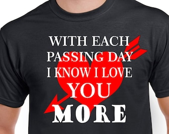 With Each Passing Day I know I Love You More, Valentines Day Tees, Couples Tees, Husband and Wife Tee ,Shirts About Love, Boyfriend Shirt