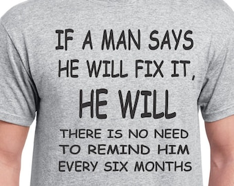 Funny T Shirt If A Man Says He Will Fix It Tee for Dad Sarcastic Shirt Gift for Grandpa Mens Funny Tee Birthday Gift Gift for Papa Black Tee