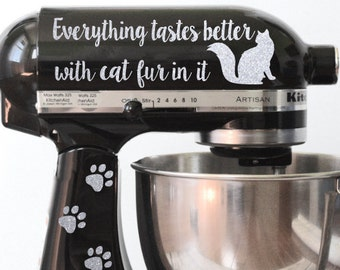 Everything Tastes Better with Cat Fur In It Kitchen Mixer Glitter Decal