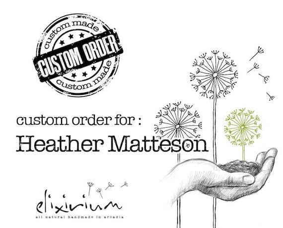 CUSTOM ORDER for :  Ηeather Matteson