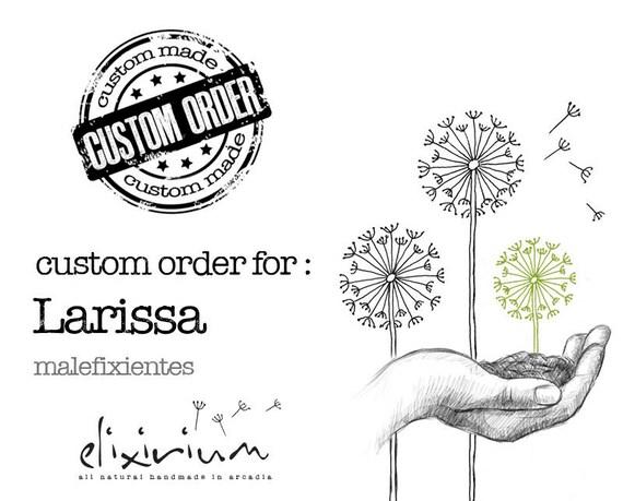 CUSTOM ORDER for :  Larissa