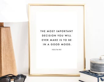 The Most Important Decision You Will ever Make Is to be In A Good Mood ... Voltaire Quote Print | Wall Art | Typography Poster | Wall Decor