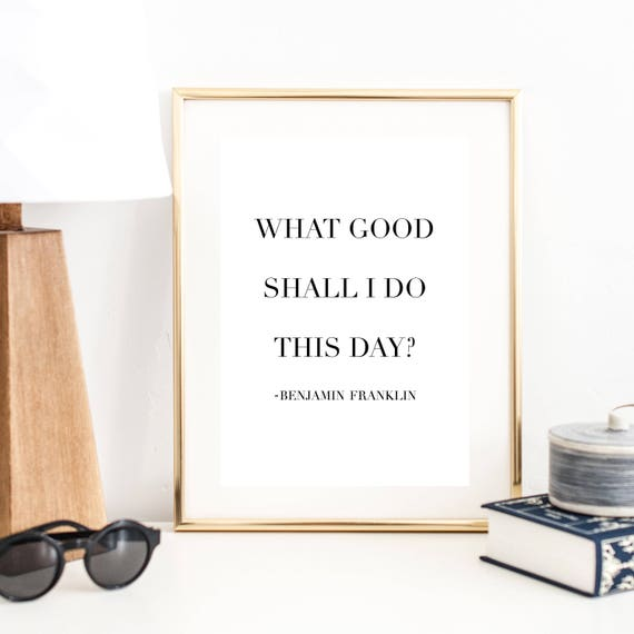 What Good Shall I Do This Day Benjamin Franklin Quote Print | Etsy
