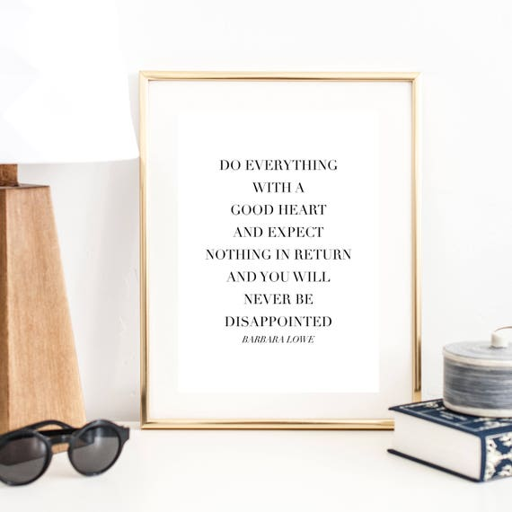 Do Everything With A Good Heart And Expect Nothing In Return Etsy