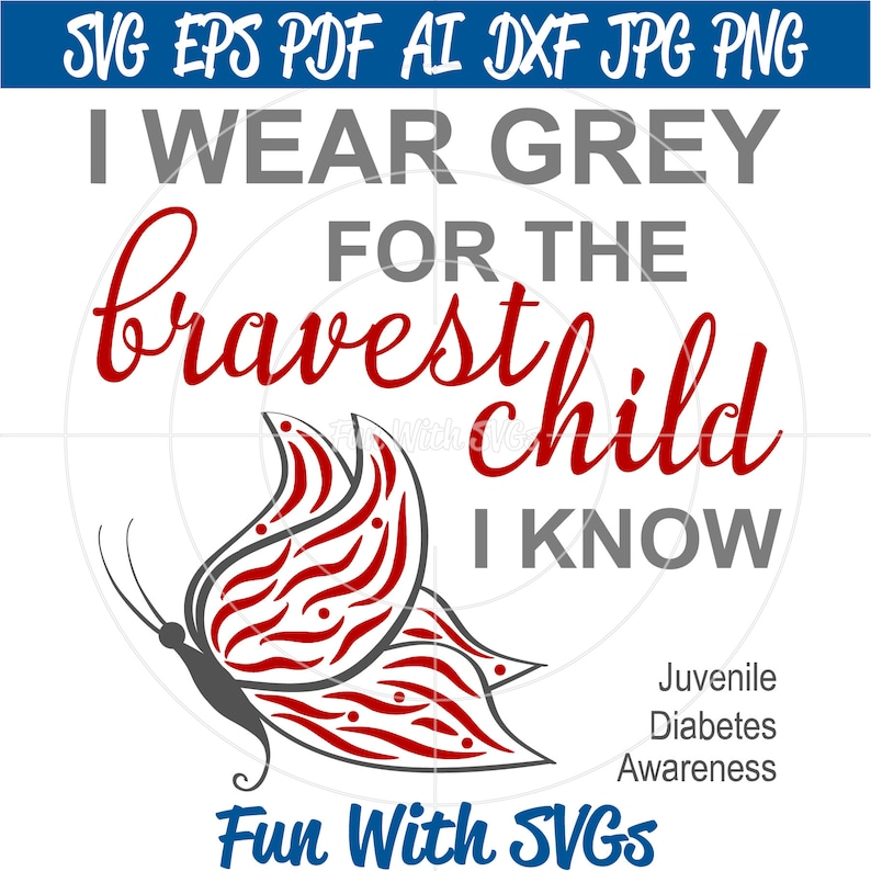 Juvenile Diabetes Awareness SVG, Find a Cure, type 1 diabetes, Cricut,  Silhouette, SVG Files, I Wear Grey for the bravest child I know