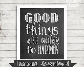 QUOTE PRINTABLE, Good Things Are Going To Happen, Chalk Print, Instant Download, Printable, Inspirational, Good Things, Inspire, Print