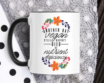 Funny Vegan Coffee Mug - Vegan Gifts - Gifts For Vegans- Veganism Gifts- Raw Diet Mug- Go Vegan Mug- Funny Veganism Mug- Nutrient Deficiency