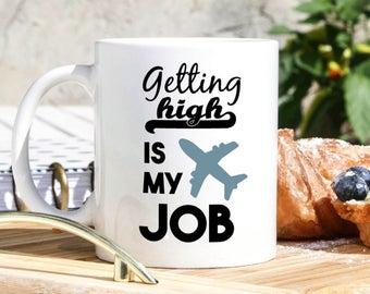 Funny Pilot Mug - Gifts for Pilots - Flight Attendant Gift - Aviation Gifts- Plane Mug- Pilot Gifts  - Aircraft Mug - Getting High Is My Job