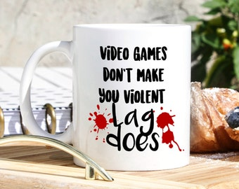 Funny Gamer Mug - Gamer Gifts - Rage Gifts - Video Games Don't Make You Violent Lag Does -Gaming Gifts - Nerdy Gifts - Geeky Gifts- Nerd Mug