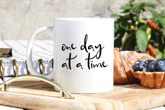 One Day At A Time Coffee Mug Meaningful Gift Aa Mug Na Etsy