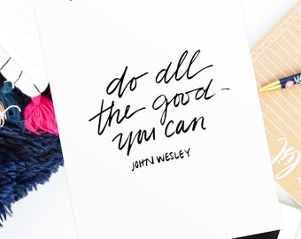 Do All The Good You Can • John Wesley Quote • Hand Lettering Print • Printable Gift • Christian Calligraphy • Lettered Christian Quote Print