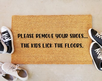 Please Remove You Shoes The Kids Lick The Floors Doormat, Removed Your Shoes Mat, Shoes Off Doormat