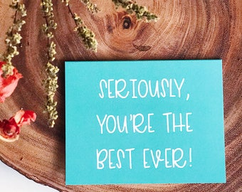 Seriously, You're the Best Ever / Thank You Greeting Card / Funny Thank You Card / Compliment Card / Friendship Card / Thanks