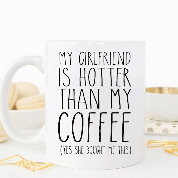 My Girlfriend Is Hotter Than My Coffee Funny Valentines Gift Etsy