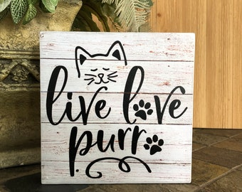 Live, Love Purr, Cat Wood Sign, Cat Lover Sign, Cat Sign, Wall Decor, Shelf Decor, Home Decor, Pet Decor, Cat Decor, Rescue Mom