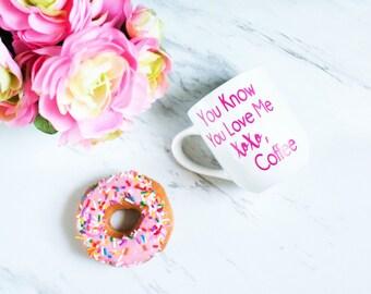 You Know You Love Me - XoXo Coffee - Gossip Girl Inspired 12oz White Mug - Personalized Mug