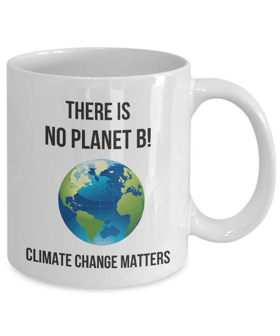 There Is No Planet B Climate Change Matters Coffee Mug Gift Etsy