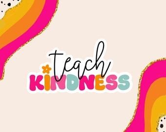 Teach Kindness Sticker   Teacher Sticker   Positive Stickers   Teacher Gift   Weatherproof Sticker   Cute Stickers