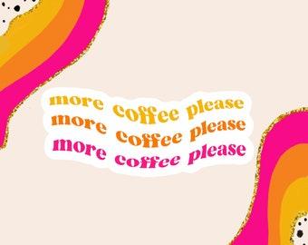 More Coffee Please Sticker   Coffee Sticker   Coffee Lover Sticker   Weatherproof Sticker   Cute Stickers