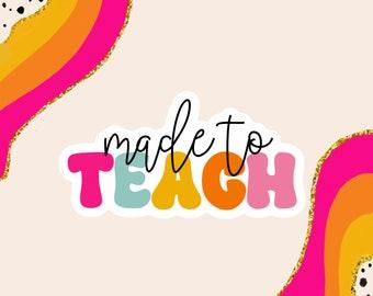 Made To Teach Sticker   Teacher Sticker   Positive Stickers   Preppy Sticker   Weatherproof Sticker   Cute Stickers