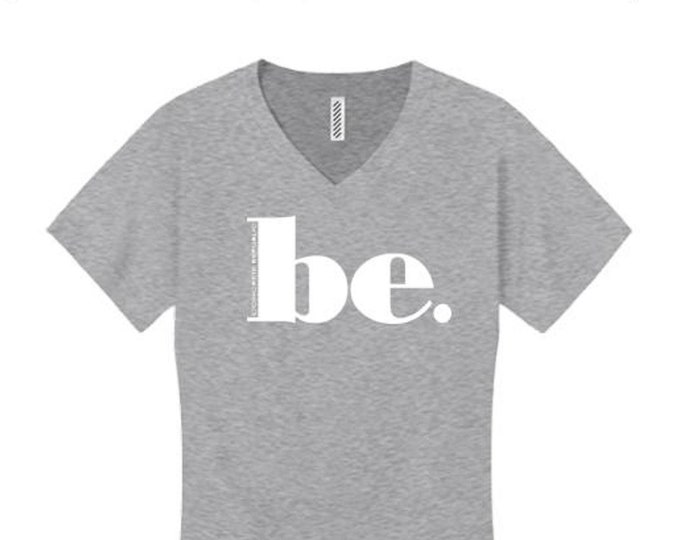 """Womens """"BE"""" inspirational graphic v-neck t-shirts (sizes Sm-4X)"""