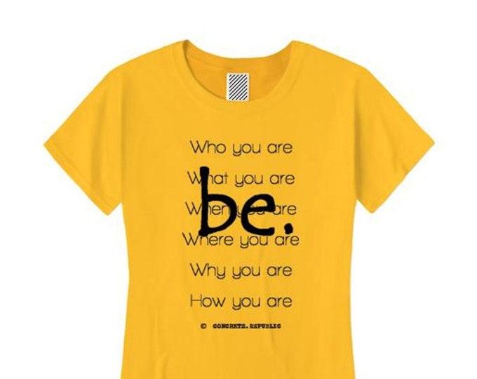 "Women's inspirational Tshirt ""Be"" graphic-Inspirational, motivational (size Sm-4X)"