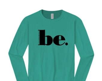 """Womens """"BE"""" inspirational graphic long sleeve t-shirts (sizes Sm-4X)"""