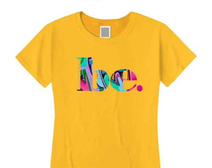"Womens ""BE"" inspirational graphic t-shirts (sizes Sm-4X)"