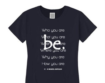"Women's inspirational Tshirt ""Be"" graphic-Inspirational, motivational (size Sm-4X)"