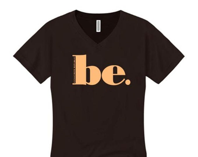 "Womens ""BE"" inspirational graphic v-neck t-shirts (sizes Sm-4X)"